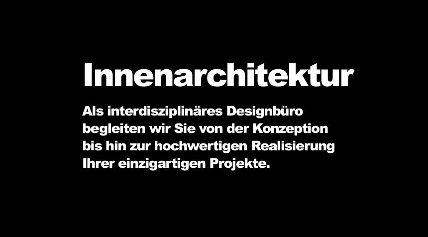 Innenarchitektur- Als interdisziplinäres Designbüro begleiten wir Sie von der Konzeption bis hin zur hochwertigen Realisierung Ihrer einzigartigen Projekte