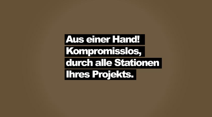 Aus einer Hand. Kompromisslos durch alle Stationen Ihres Projekts.